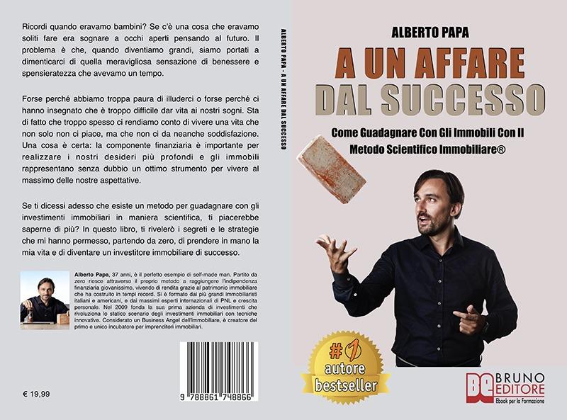 """Alberto Papa: Bestseller """"A Un Affare Dal Successo"""", il libro su come diventare un investitore immobiliare di successo"""
