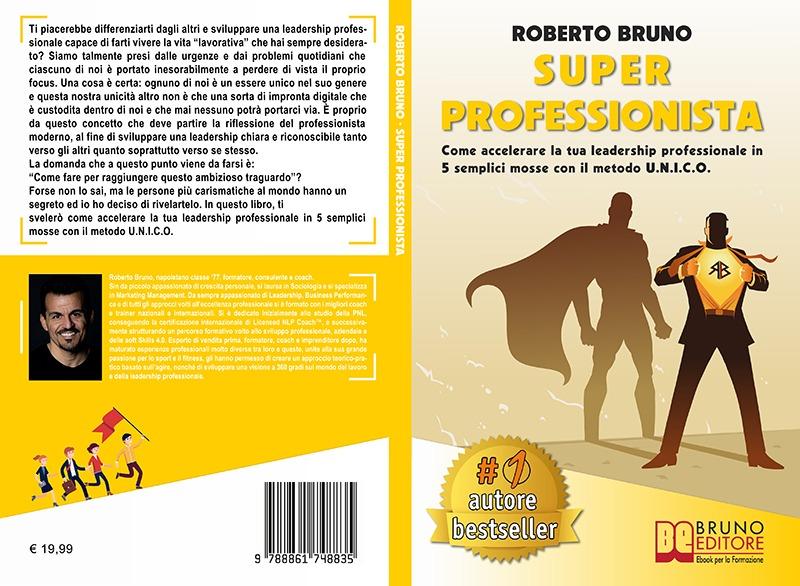 """Roberto Bruno: Bestseller """"Super Professionista"""", il libro su come raggiungere i vertici nella propria carriera professionale"""
