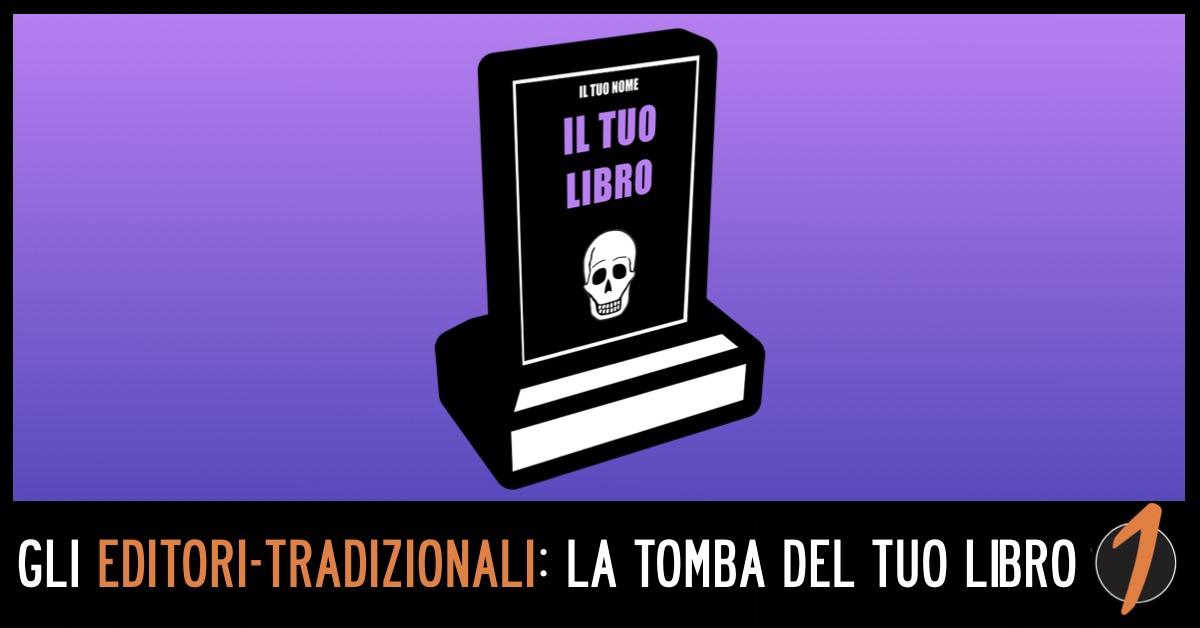 Editori Tradizionali? La TOMBA del Tuo Libro