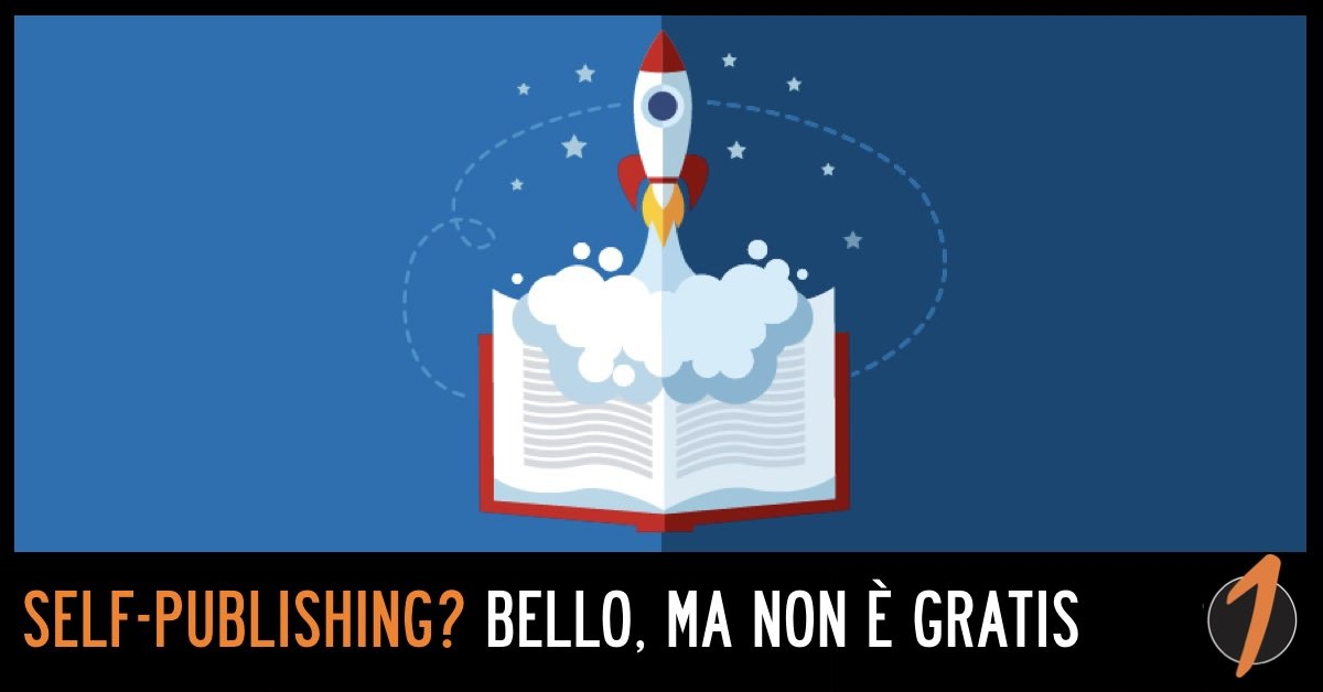 Self-Publishing? Bello, ma NON è Gratis!