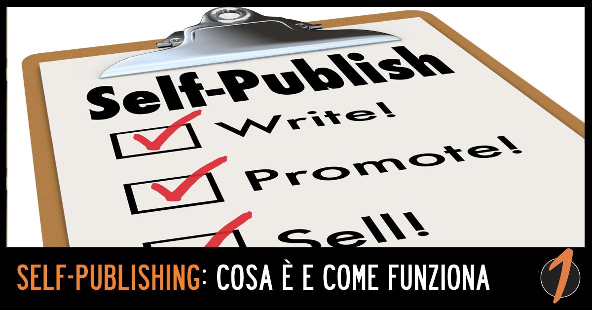 Self-Publishing: cosa è e come funziona l'autopubblicazione di un libro